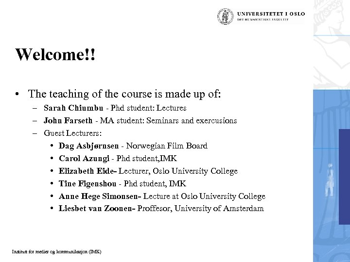 Welcome!! • The teaching of the course is made up of: – Sarah Chiumbu