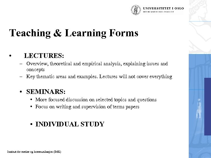 Teaching & Learning Forms • LECTURES: – Overview, theoretical and empirical analysis, explaining issues