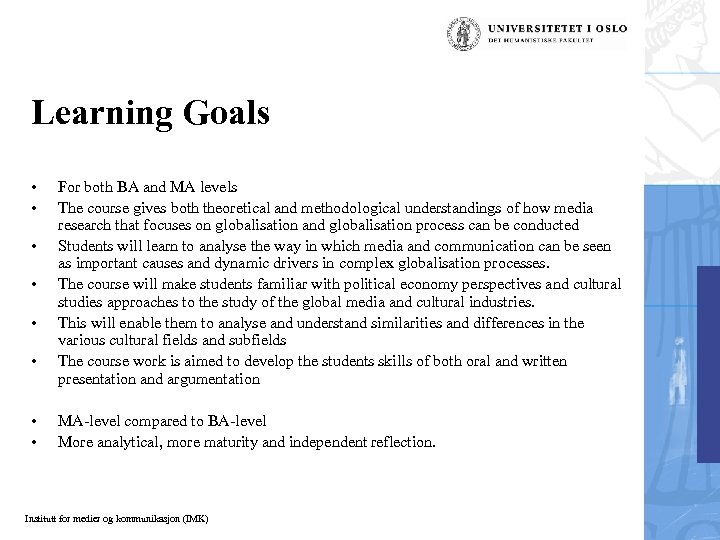 Learning Goals • • For both BA and MA levels The course gives both