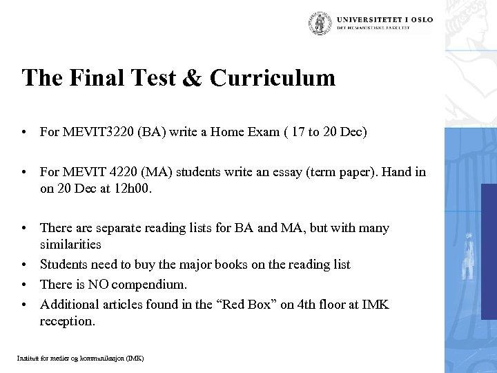 The Final Test & Curriculum • For MEVIT 3220 (BA) write a Home Exam