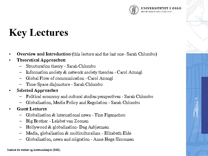 Key Lectures • • Overview and Introduction (this lecture and the last one- Sarah
