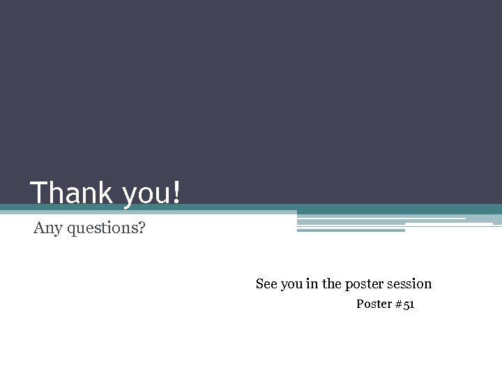 Thank you! Any questions? See you in the poster session Poster #51