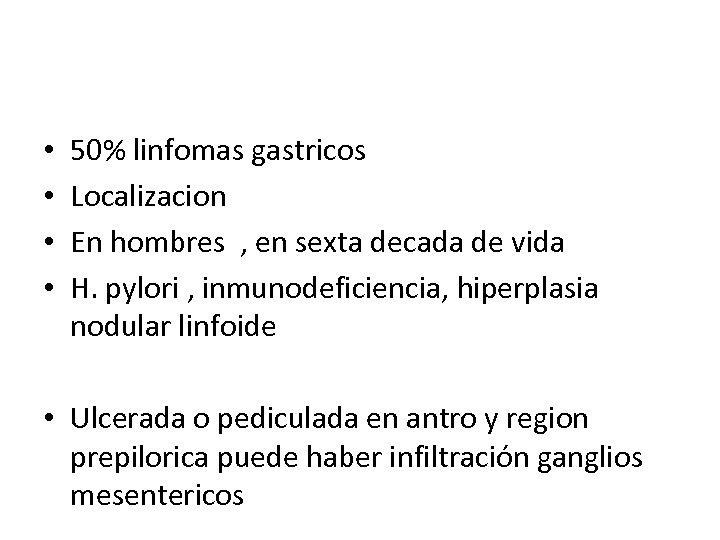 • • 50% linfomas gastricos Localizacion En hombres , en sexta decada de