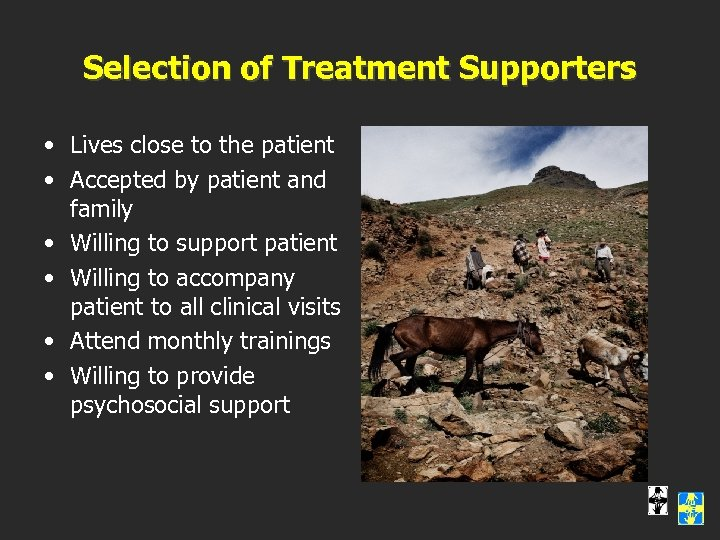 Selection of Treatment Supporters • Lives close to the patient • Accepted by patient
