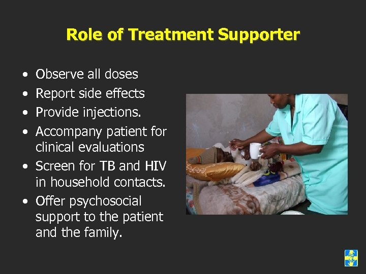 Role of Treatment Supporter • • Observe all doses Report side effects Provide injections.