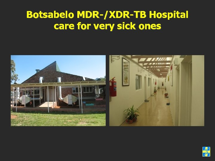 Botsabelo MDR-/XDR-TB Hospital care for very sick ones