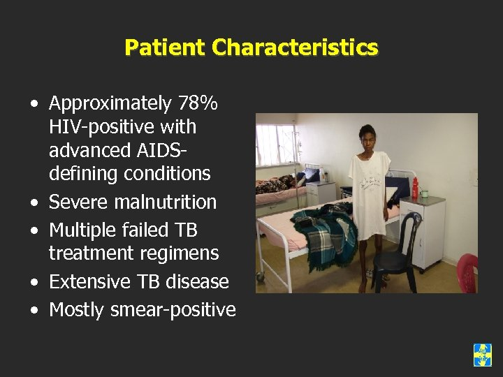 Patient Characteristics • Approximately 78% HIV-positive with advanced AIDSdefining conditions • Severe malnutrition •