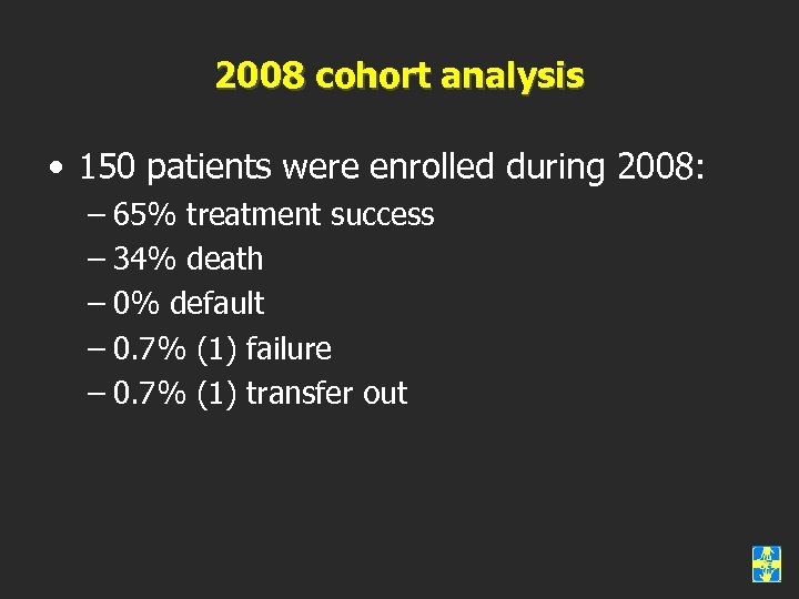 2008 cohort analysis • 150 patients were enrolled during 2008: – 65% treatment success