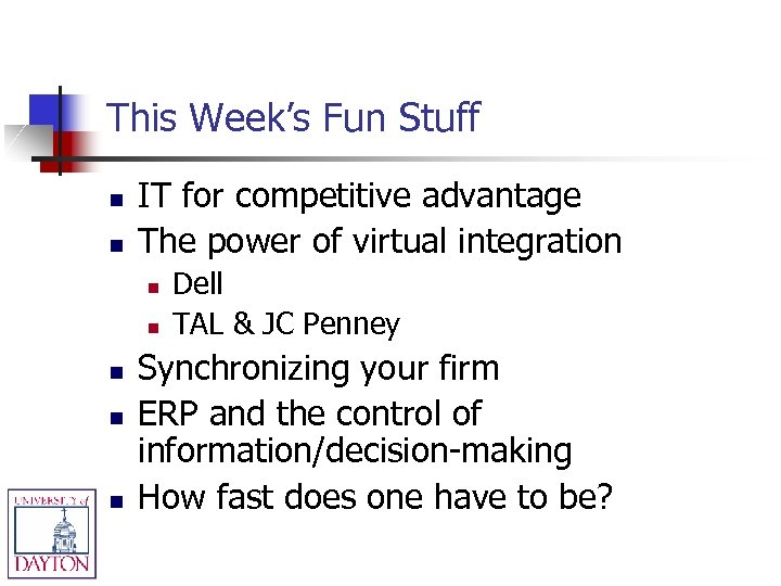 This Week's Fun Stuff n n IT for competitive advantage The power of virtual