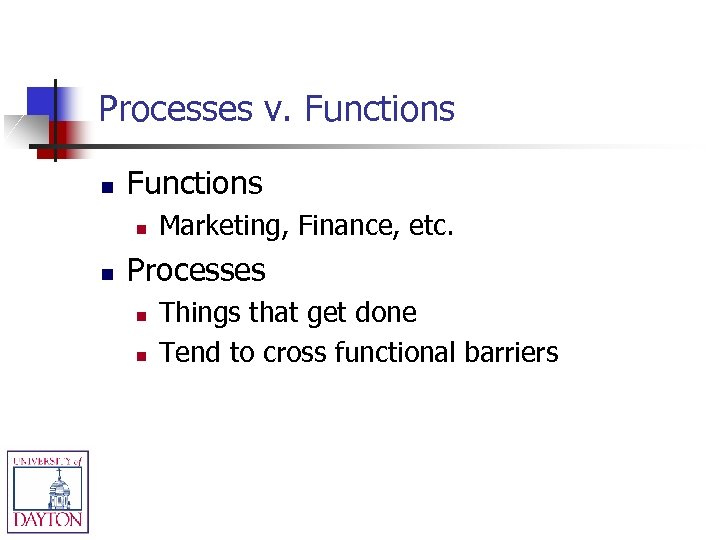 Processes v. Functions n n Marketing, Finance, etc. Processes n n Things that get