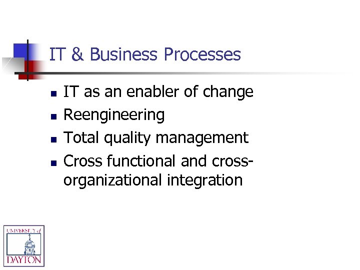 IT & Business Processes n n IT as an enabler of change Reengineering Total