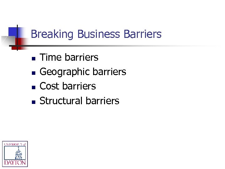 Breaking Business Barriers n n Time barriers Geographic barriers Cost barriers Structural barriers