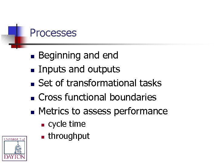 Processes n n n Beginning and end Inputs and outputs Set of transformational tasks