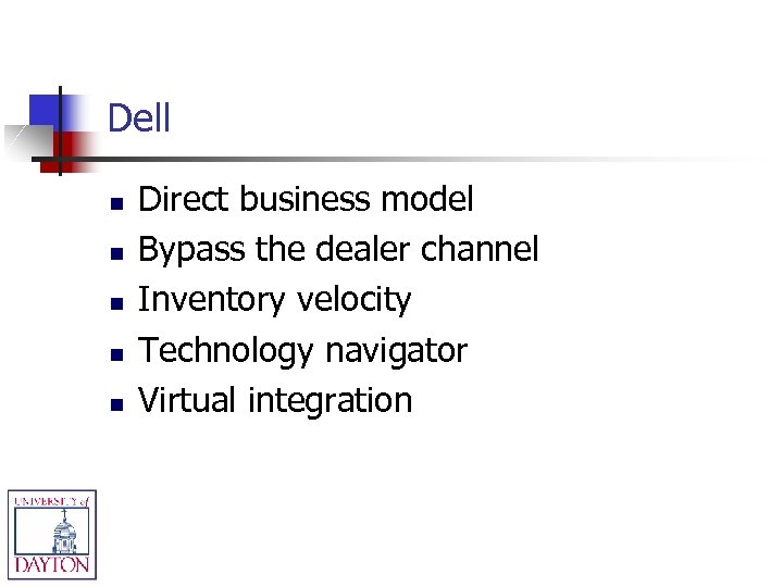 Dell n n n Direct business model Bypass the dealer channel Inventory velocity Technology