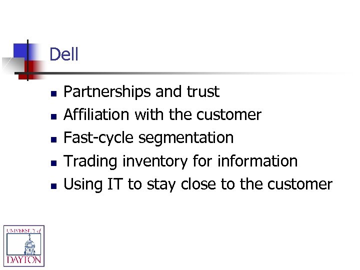Dell n n n Partnerships and trust Affiliation with the customer Fast-cycle segmentation Trading