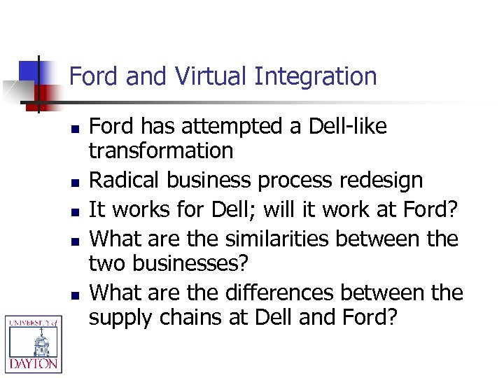 Ford and Virtual Integration n n Ford has attempted a Dell-like transformation Radical business