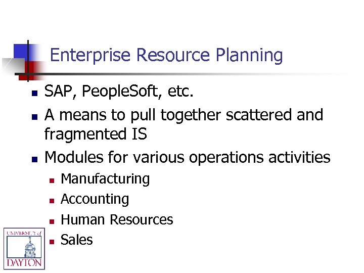 Enterprise Resource Planning n n n SAP, People. Soft, etc. A means to pull