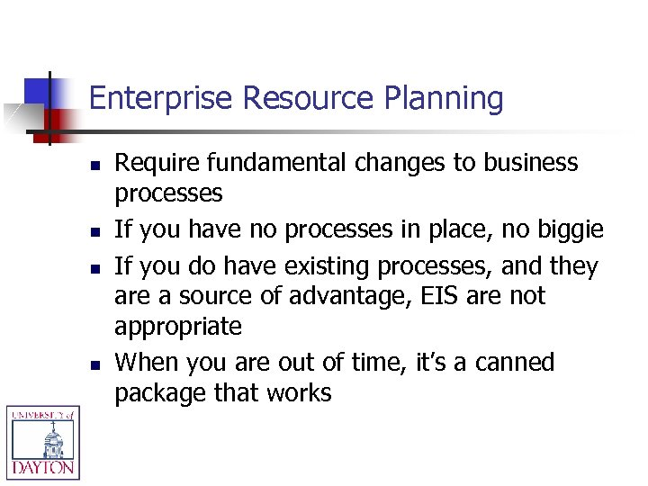 Enterprise Resource Planning n n Require fundamental changes to business processes If you have