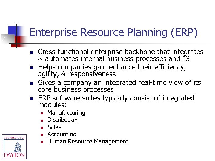 Enterprise Resource Planning (ERP) n n Cross-functional enterprise backbone that integrates & automates internal