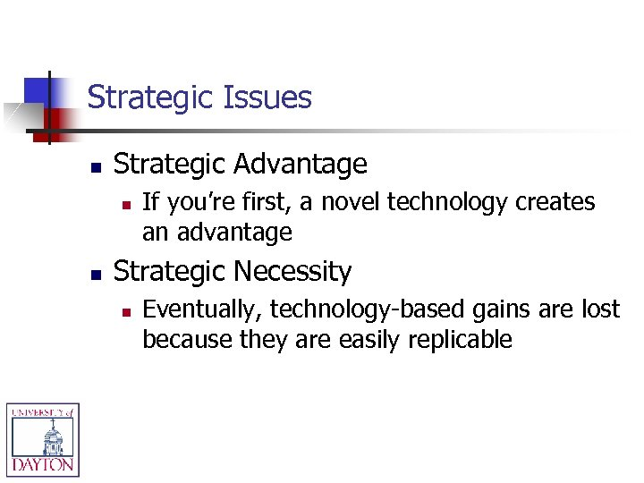Strategic Issues n Strategic Advantage n n If you're first, a novel technology creates