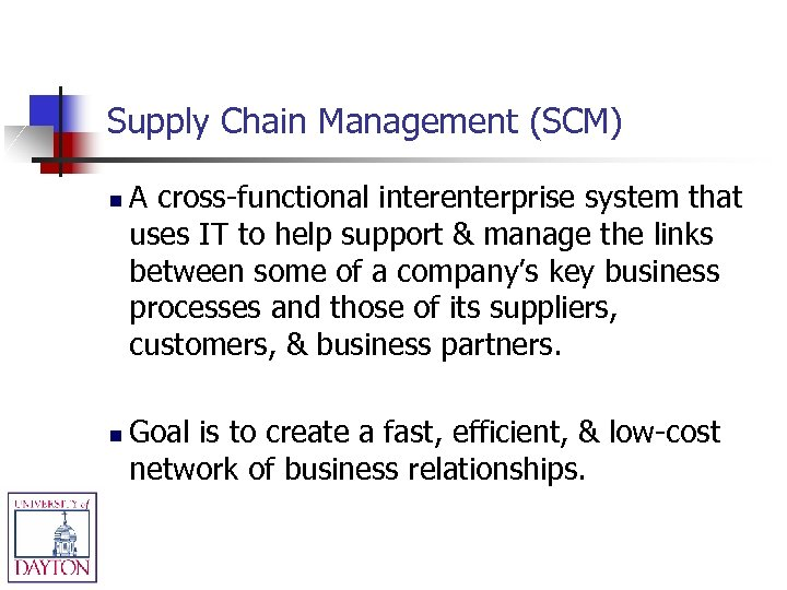 Supply Chain Management (SCM) n n A cross-functional interenterprise system that uses IT to