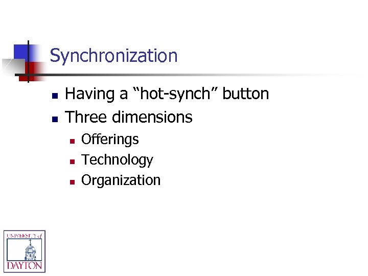 "Synchronization n n Having a ""hot-synch"" button Three dimensions n n n Offerings Technology"