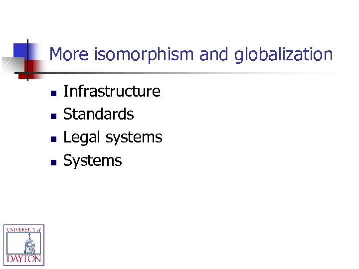More isomorphism and globalization n n Infrastructure Standards Legal systems Systems