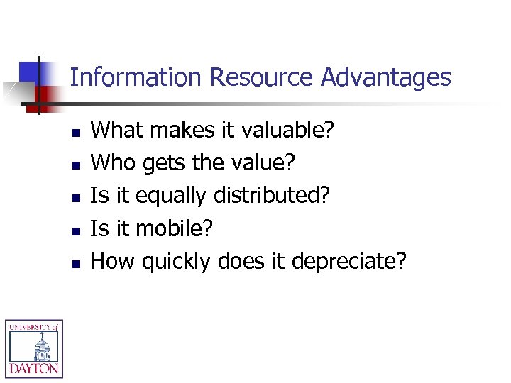 Information Resource Advantages n n n What makes it valuable? Who gets the value?
