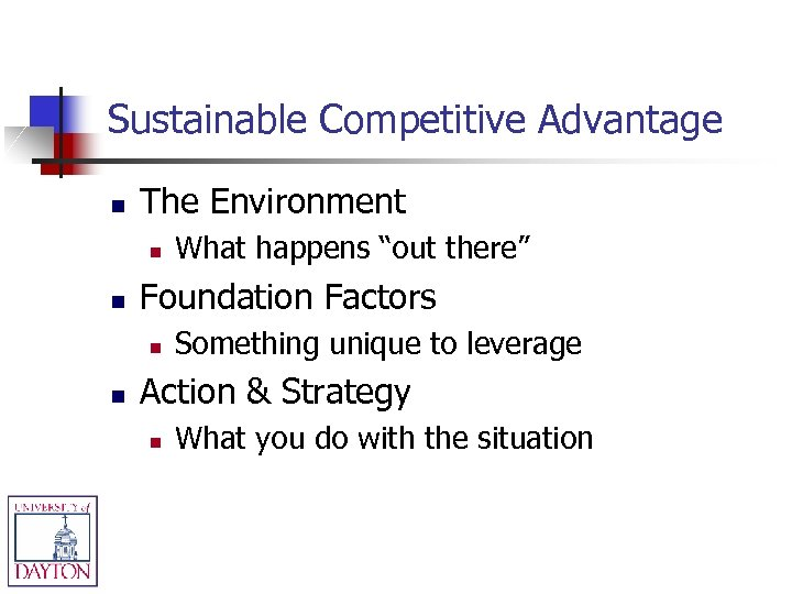 Sustainable Competitive Advantage n The Environment n n Foundation Factors n n What happens