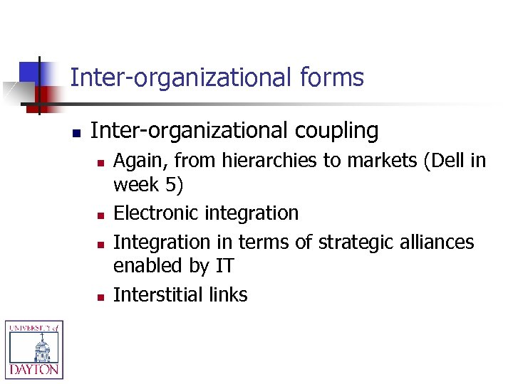 Inter-organizational forms n Inter-organizational coupling n n Again, from hierarchies to markets (Dell in
