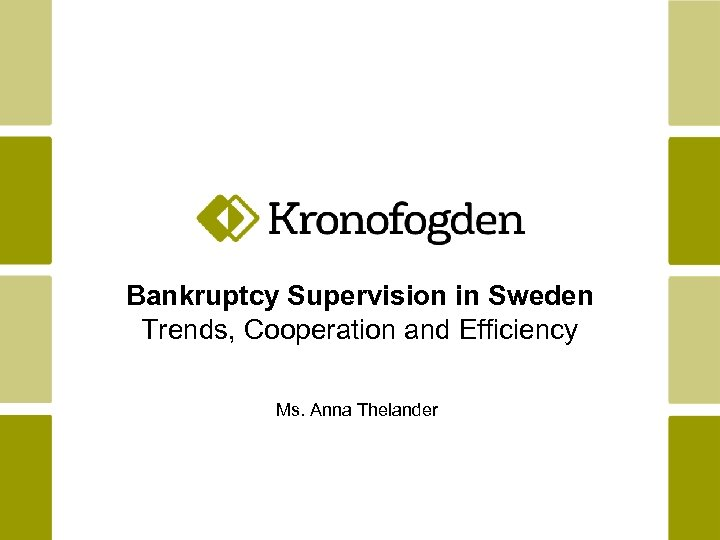 Bankruptcy Supervision in Sweden Trends, Cooperation and Efficiency Ms. Anna Thelander