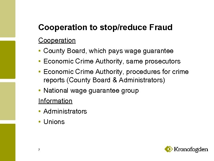 Cooperation to stop/reduce Fraud Cooperation • County Board, which pays wage guarantee • Economic