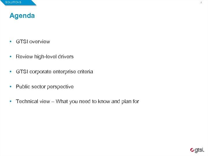 2 Agenda • GTSI overview • Review high-level drivers • GTSI corporate enterprise criteria