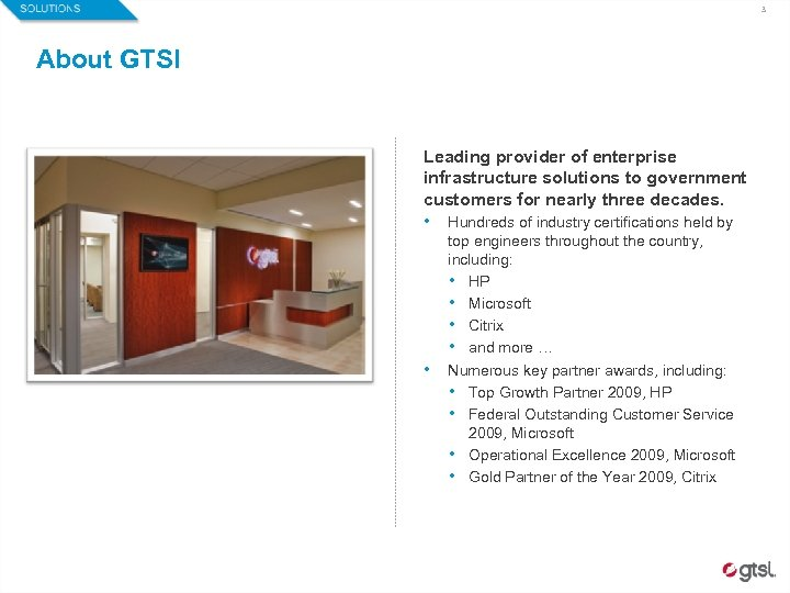 3 About GTSI Leading provider of enterprise infrastructure solutions to government customers for nearly