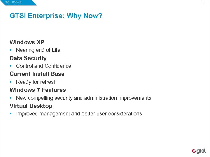 7 GTSI Enterprise: Why Now? Windows XP • Nearing end of Life Data Security