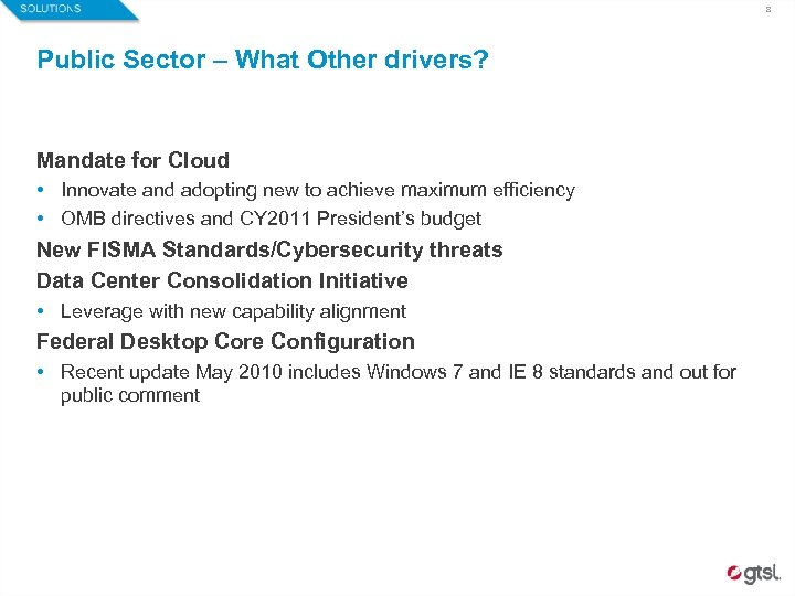 8 Public Sector – What Other drivers? Mandate for Cloud • Innovate and adopting
