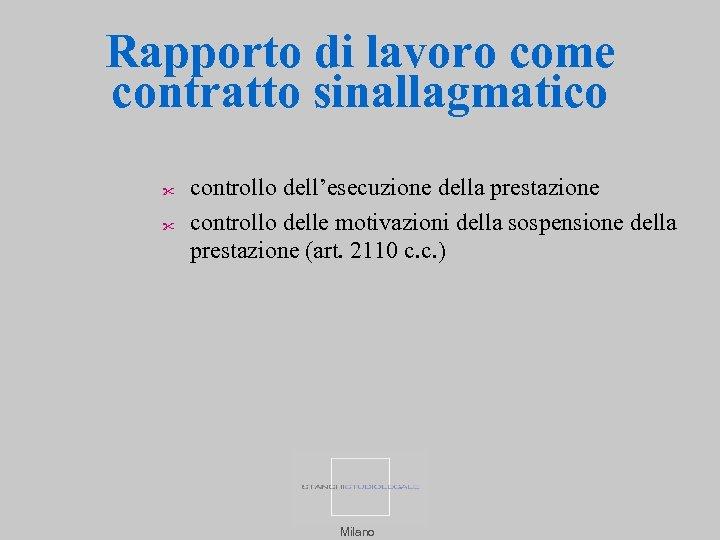 Rapporto di lavoro come contratto sinallagmatico controllo dell'esecuzione della prestazione controllo delle motivazioni della