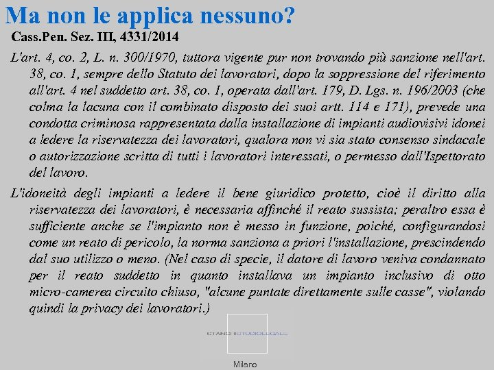 Ma non le applica nessuno? Cass. Pen. Sez. III, 4331/2014 L'art. 4, co. 2,