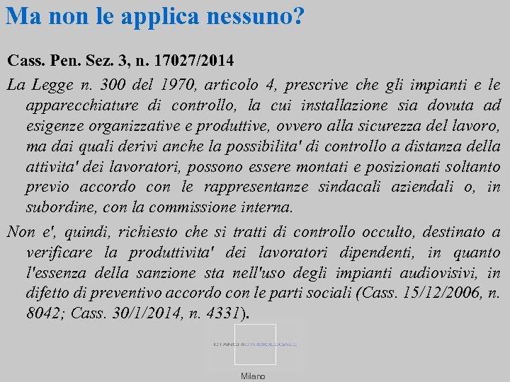 Ma non le applica nessuno? Cass. Pen. Sez. 3, n. 17027/2014 La Legge n.