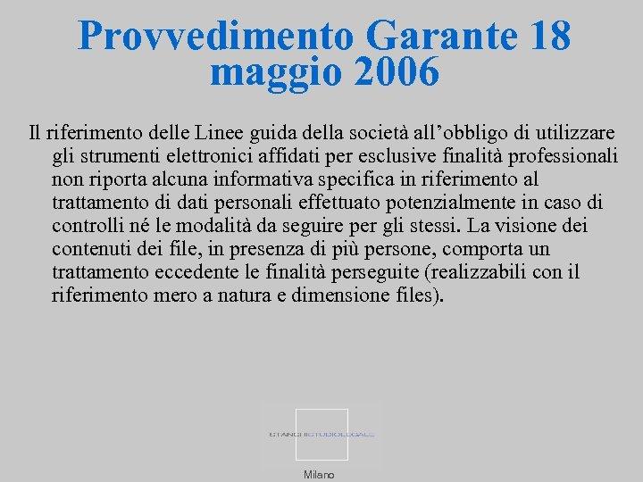 Provvedimento Garante 18 maggio 2006 Il riferimento delle Linee guida della società all'obbligo di