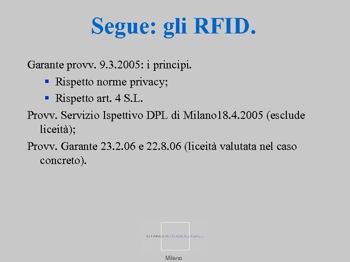 Segue: gli RFID. Garante provv. 9. 3. 2005: i principi. Rispetto norme privacy; Rispetto