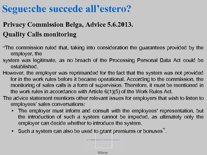 Segue: che succede all'estero? Privacy Commission Belga, Advice 5. 6. 2013. Quality Calls monitoring