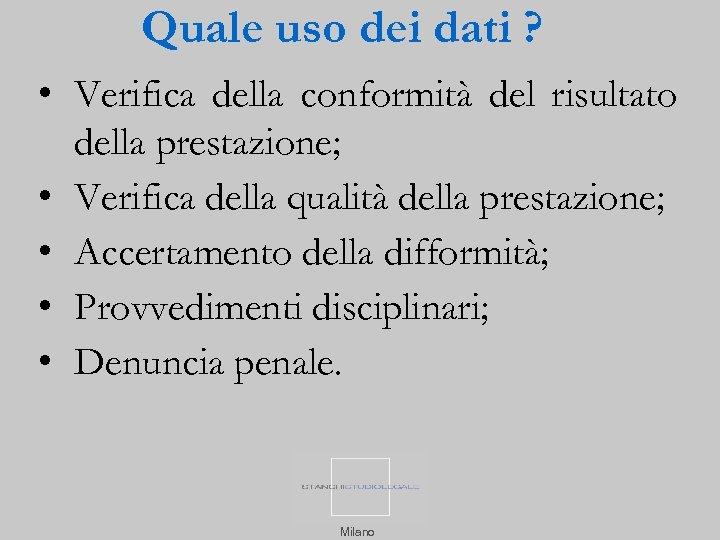Quale uso dei dati ? • Verifica della conformità del risultato della prestazione; •