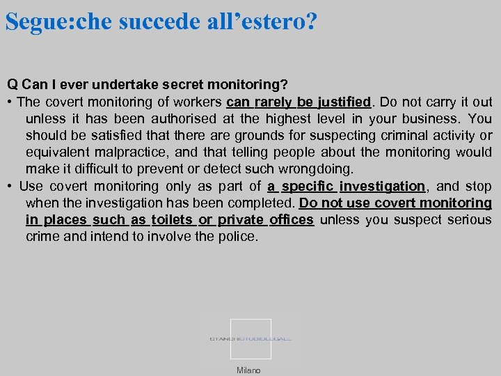 Segue: che succede all'estero? Q Can I ever undertake secret monitoring? • The covert