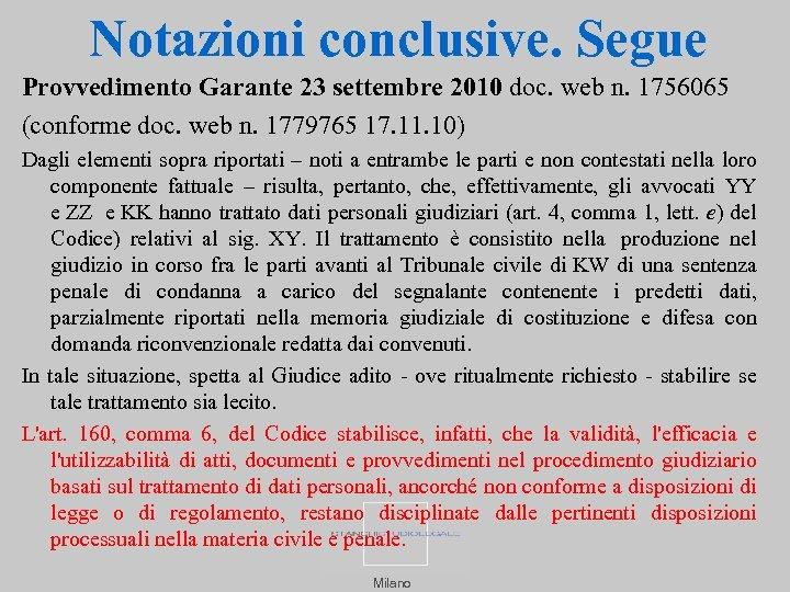 Notazioni conclusive. Segue Provvedimento Garante 23 settembre 2010 doc. web n. 1756065 (conforme doc.
