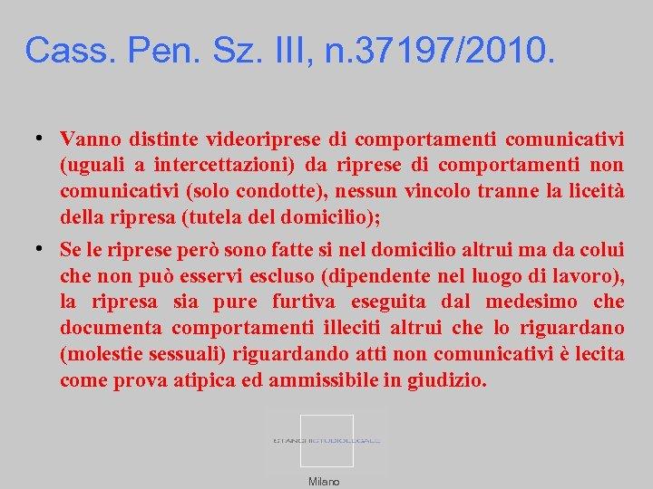 Cass. Pen. Sz. III, n. 37197/2010. • Vanno distinte videoriprese di comportamenti comunicativi (uguali