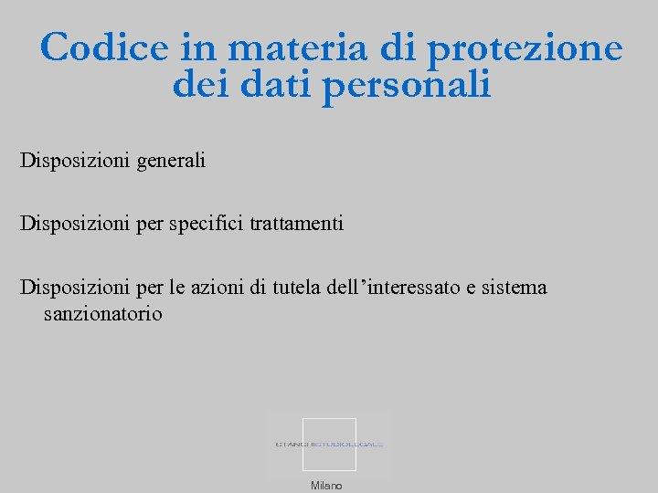 Codice in materia di protezione dei dati personali Disposizioni generali Disposizioni per specifici trattamenti