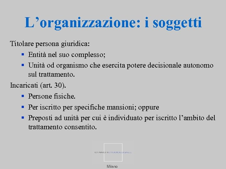 L'organizzazione: i soggetti Titolare persona giuridica: Entità nel suo complesso; Unità od organismo che