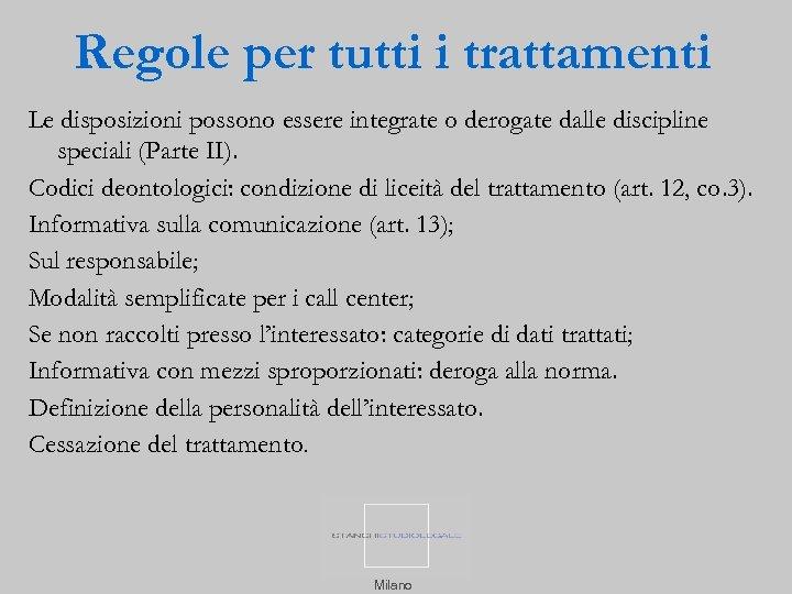 Regole per tutti i trattamenti Le disposizioni possono essere integrate o derogate dalle discipline