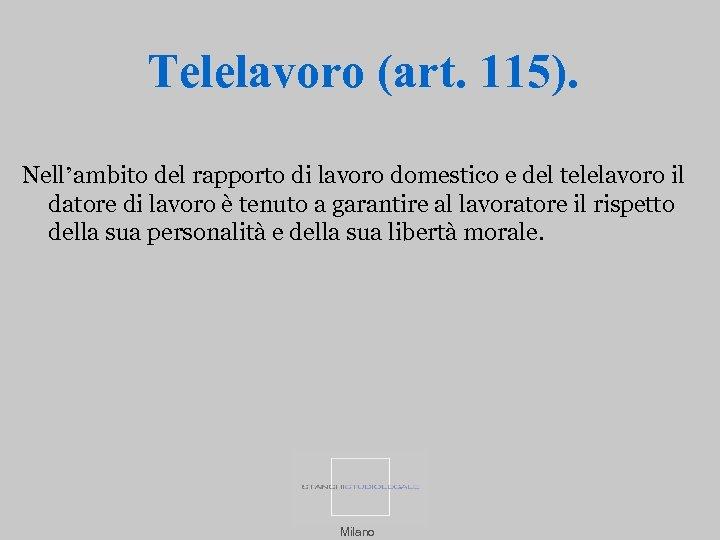 Telelavoro (art. 115). Nell'ambito del rapporto di lavoro domestico e del telelavoro il datore